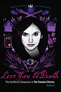 Love You to Death Season 4: The Unofficial Companion to The Vampire Diaries