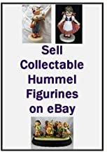 SELL COLLECTABLE HUMMEL FIGURINES ON EBAY: Buy Them for Pocket Money Prices from Inexperienced Sellers and Make a Killing Selling Them on eBay
