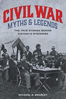 Civil War Myths and Legends: The True Stories behind History's Mysteries