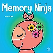 Memory Ninja: A Children's Book About Learning and Memory Improvement (Ninja Life Hacks, Book 48)