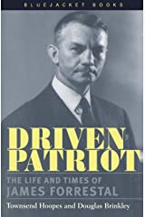 Driven Patriot: The Life and Times of James Forrestal (Bluejacket Books) Kindle Edition