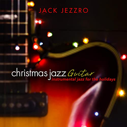 Christmas Jazz Guitar: Instrumental Jazz for the Holidays von Jack Jezzro