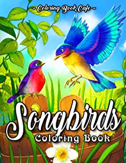 Songbirds Coloring Book: An Adult Coloring Book Featuring Beautiful Songbirds, Exquisite Flowers and Relaxing Nature Scenes