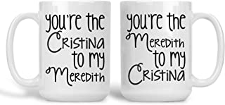 Little Elk Designs- Greys Anatomy You're The Cristina To My Meredith Set Ceramic - Ceramic Coffee Mug White Large 15 Oz Cup