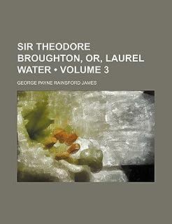 Sir Theodore Broughton, Or, Laurel Water (Volume 3)