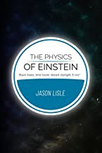 The Physics of Einstein: Black holes, time travel, distant starlight, E=mc2