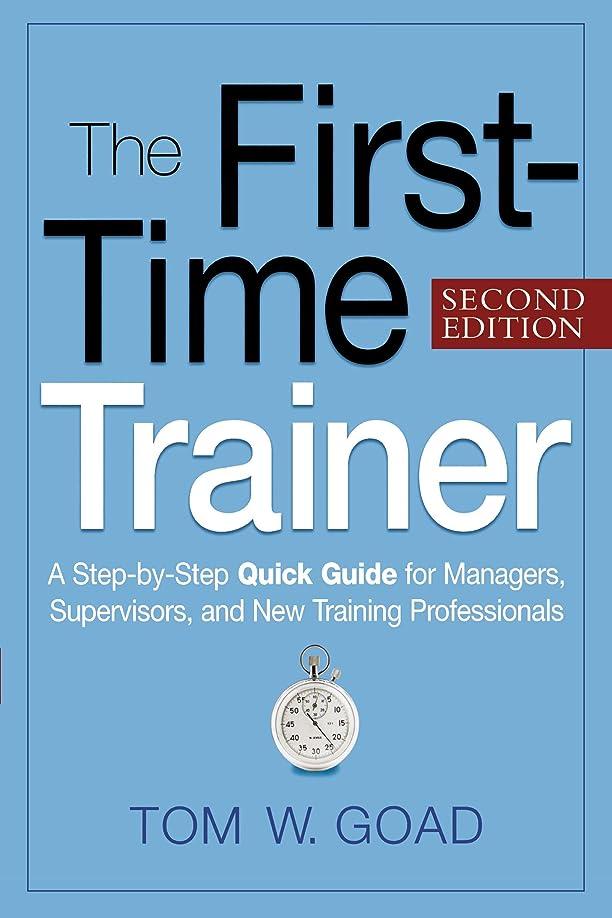 無視するケージ面The First-Time Trainer,: A Step-by-Step Quick Guide for Managers, Supervisors, and New Training Professionals