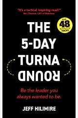 The 5-Day Turnaround: Be the leader you always wanted to be. (the Turnaround Leadership Series) Kindle Edition