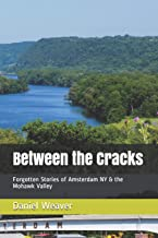 Between the Cracks: Forgotten Stories of Amsterdam NY & the Mohawk Valley
