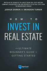 How to Invest in Real Estate: The Ultimate Beginner's Guide to Getting Started Kindle Edition