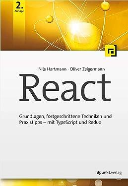 React: Grundlagen, fortgeschrittene Techniken und Praxistipps – mit TypeScript und Redux (German Edition)