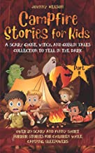 Best Campfire Stories for Kids Part II: A Scary Ghost, Witch, and Goblin Tales Collection to Tell in the Dark: 20 Scary and Funny Short Horror Stories for Children while Camping or for Sleepovers Review