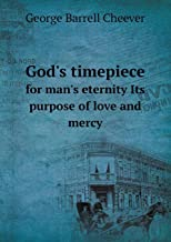 God's Timepiece for Man's Eternity Its Purpose of Love and Mercy