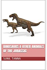 Dinosaurs & Other Animals of the Jurassic (The History of Life Book 1) Kindle Edition