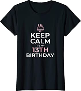 Keep Calm It's My Birthday TShirt 13th 13 Year Old Girl Gift