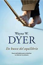 En busca del equilibrio: Nueve principios para armonizar tu vida con tus deseos (Spanish Edition)