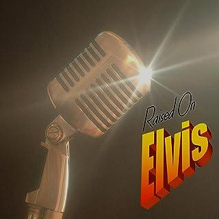 Raised On Elvis