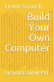 Build Your Own Computer: From Scratch