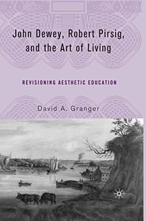 John Dewey, Robert Pirsig, and the Art of Living: Revisioning Aesthetic Education (English Edition)