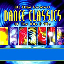 All Time Greatest Dance Classics of the 80's & 90's