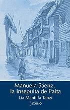 Manuela Sáenz, la insepulta de Paita (Spanish Edition)