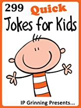 299 Quick Jokes for Kids. Short, Funny, Clean and Corny Kid's Jokes - Fun with the Funniest Lame Jokes for all the Family....