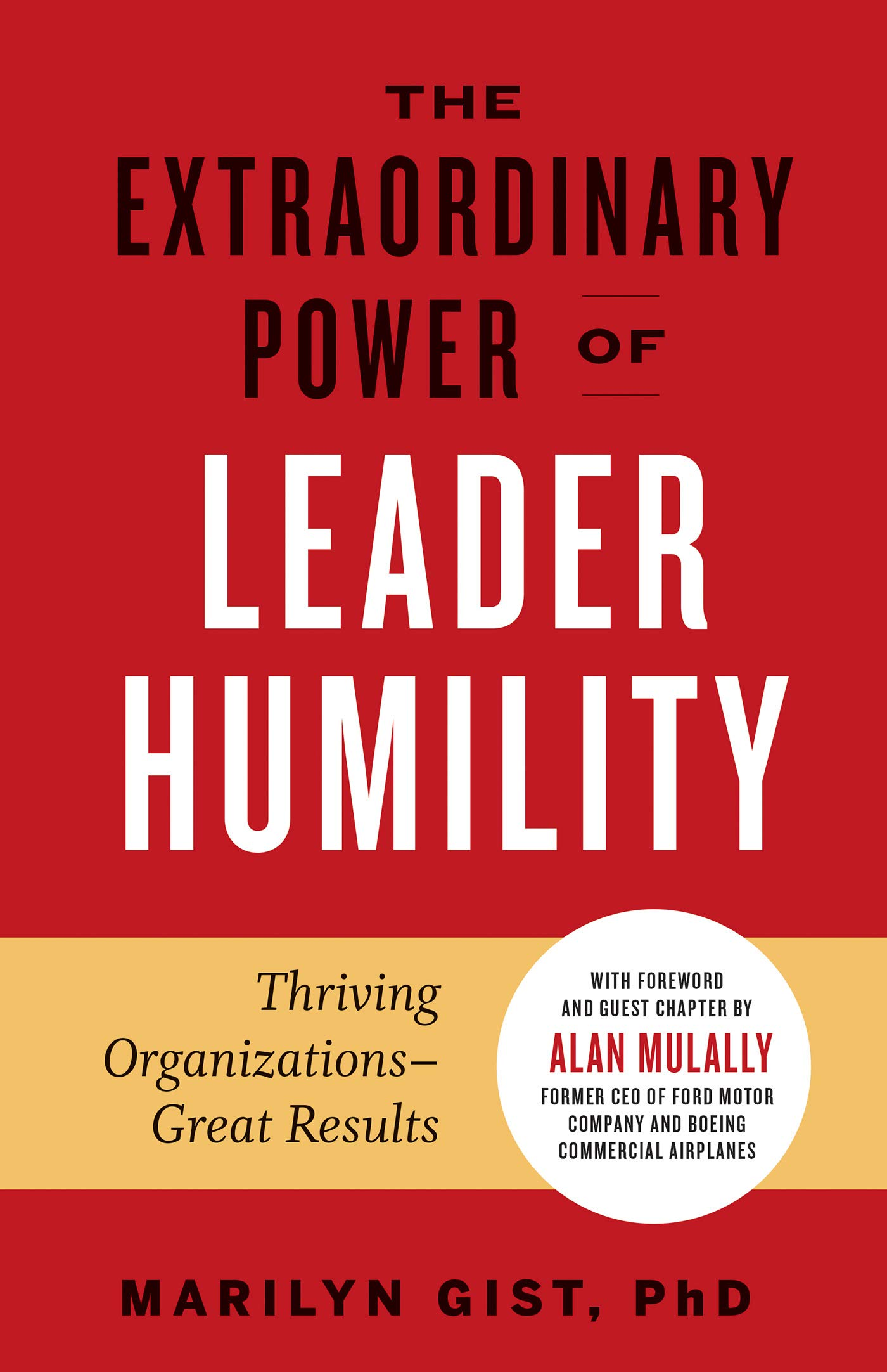The Extraordinary Power of Leader Humility: Thriving Organizations – Great Results