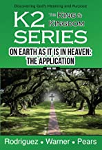 K2 Series, On Earth As It Is In Heaven: The Application (English Edition)