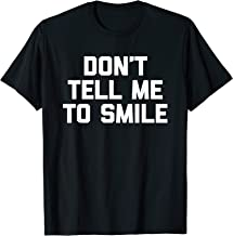 Don't Tell Me To Smile T-Shirt funny saying sarcastic cute