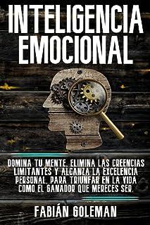 Inteligencia Emocional: Domina Tu Mente, Elimina Las Creencias Limitantes Y Alcanza La Excelencia Personal, Para Triunfar ...