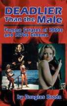 Deadlier Than the Male: Femme Fatales in 1960s and 1970s Cinema (hardback)
