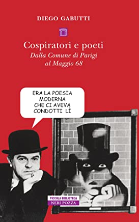 Cospiratori e poeti: Dalla Comune di Parigi al Maggio '68