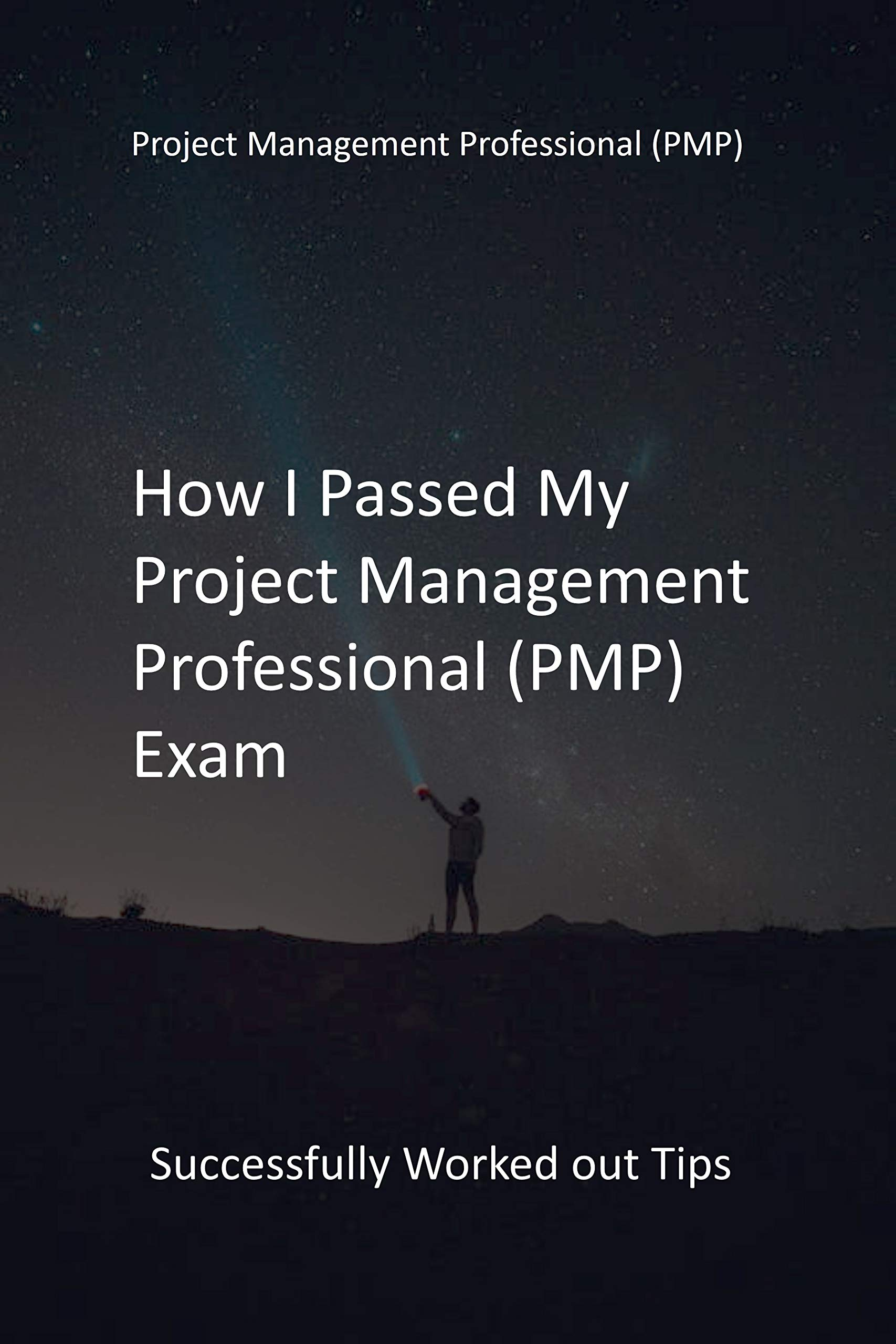 How I Passed My Project Management Professional (PMP) Exam: Successfully Worked out Tips
