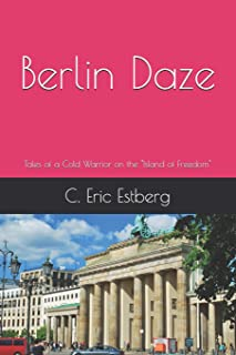 Berlin Daze: Tales of a Cold Warrior on the
