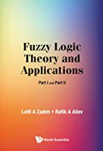 Fuzzy Logic Theory and Applications: Part I and Part II