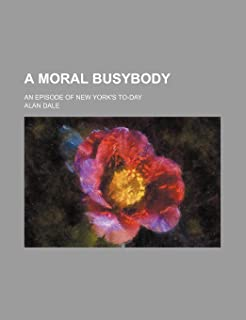 A Moral Busybody; An Episode of New York's To-Day