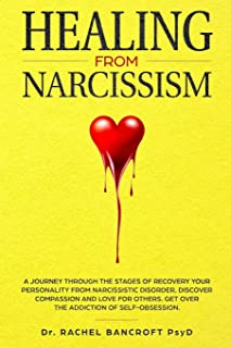 Healing from Narcissism: A Journey Through The Stages of Recovering Your Personality From Narcissistic Disorder, Discover Compassion and Love for Others. Get Over The Addiction of Self-Obsession