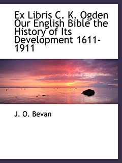 Ex Libris C. K. Ogden Our English Bible the History of Its Development 1611-1911