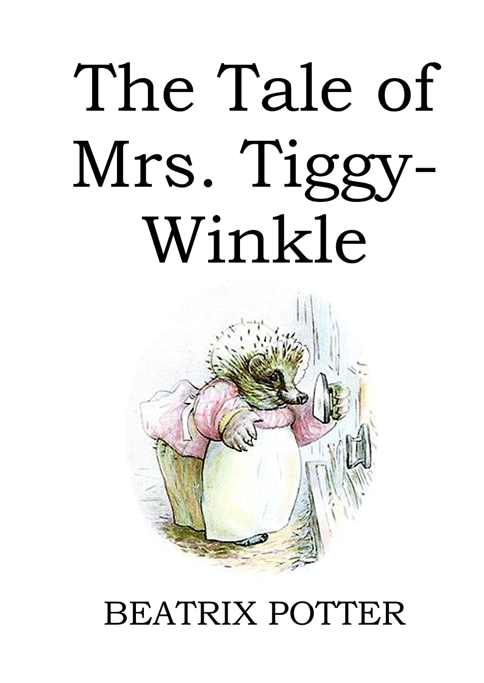 参照する銀行債務者The Tale of Mrs. Tiggy-Winkle (illustrated) (English Edition)