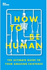 How to Be Human: The Ultimate Guide to Your Amazing Existence Kindle Edition