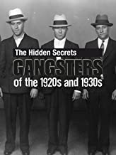 The Hidden Secrets: Gangsters of the 1920s and 1930s