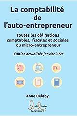 La comptabilité de l'auto-entrepreneur: Toutes les obligations comptables, fiscales et sociales du micro-entrepreneur Format Kindle