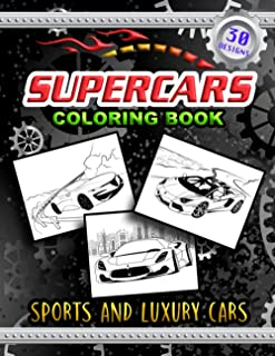 Supercars Coloring Book Sports and Luxury Cars: Racing Cars For Car Lovers, Boy, Girl, Kids and Adults