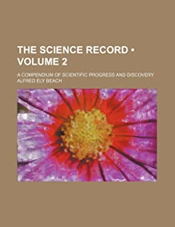 The Science Record (Volume 2); A Compendium of Scientific Progress and Discovery