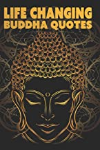 Life Changing Buddha Quotes: Inspirational Quotes Book For True Self Discovery and Living A Balanced and Peaceful Life: Le...
