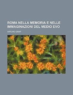 Roma Nella Memoria E Nelle Immaginazioni del Medio Evo (1)