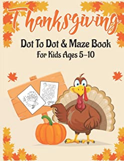 Thanksgiving Dot to Dot & Maze Book for Kids Ages 5-10: 40 Activity pages for kids, toddlers & preschool - Super Fun Thank...