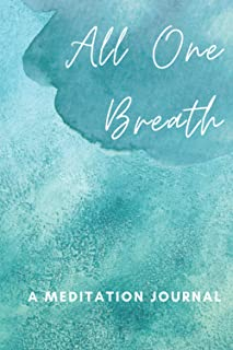 All One Breath - A Meditation Journal: A Mountain-Themed Journal For Meditation Planning, Notebook For Daily Meditation Ob...