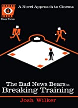 The Bad News Bears in Breaking Training: A Novel Approach to Cinema (Deep Focus Book 4) (English Edition)