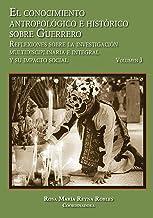 El conocimiento antropológico e histórico sobre Guerrero. (Memorias)